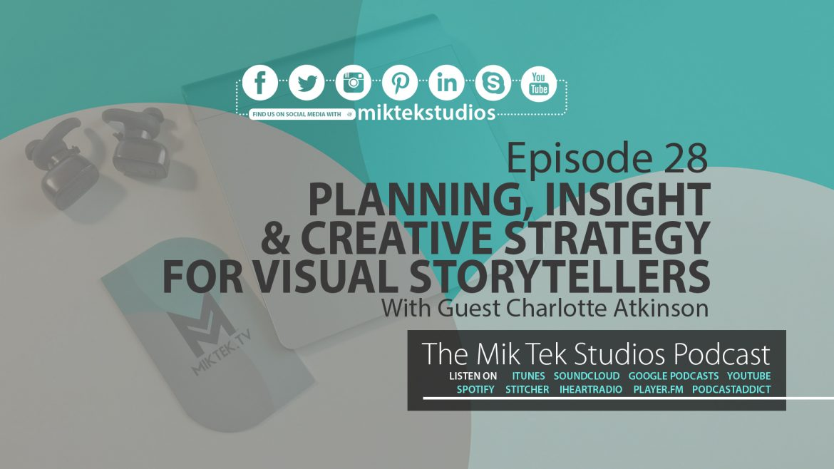 [PODCAST] Ep 28: Planning, Insight & Creative Strategy For Visual Storytellers - With Charlotte Atkinson